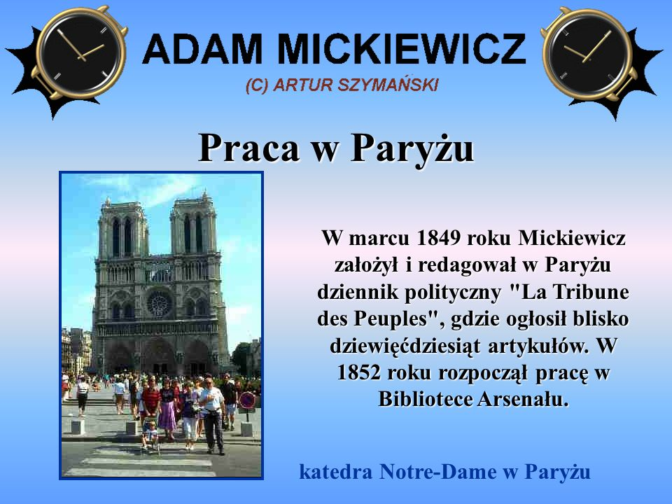 Śmierć Mickiewicz umarł w Stambule 26 XI 1855 roku prawdopodobnie na cholerę i został pochowany na cmentarzu polskim w Montmorency, skąd w 1890 roku jego prochy przeniesiono do krypty katedry wawelskiej.