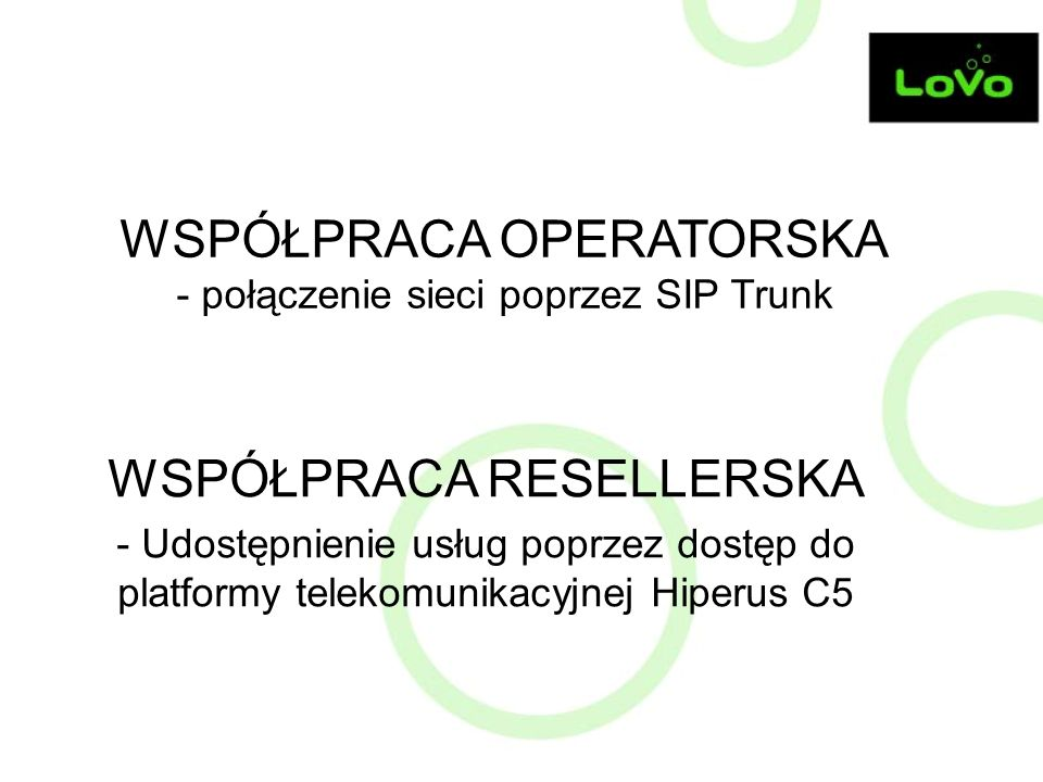 WSPÓŁPRACA OPERATORSKA - połączenie sieci poprzez SIP Trunk WSPÓŁPRACA RESELLERSKA - Udostępnienie usług poprzez dostęp do platformy telekomunikacyjne