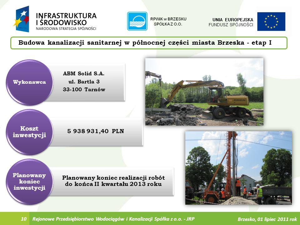 Planowany koniec realizacji robót do końca II kwartału 2013 roku 5 938 931,40 PLN ABM Solid S.A. ul. Bartla 3 33-100 Tarnów Rejonowe Przedsiębiorstwo