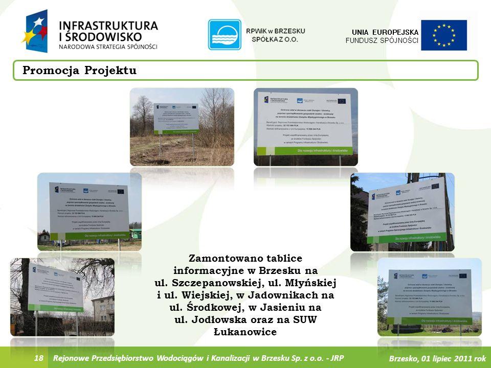 18 UNIA EUROPEJSKA FUNDUSZ SPÓJNOŚCI Promocja Projektu Zamontowano tablice informacyjne w Brzesku na ul. Szczepanowskiej, ul. Młyńskiej i ul. Wiejskie