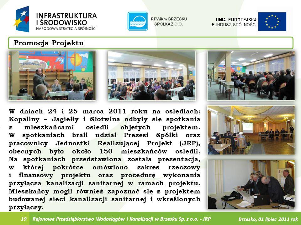19 UNIA EUROPEJSKA FUNDUSZ SPÓJNOŚCI Promocja Projektu W dniach 24 i 25 marca 2011 roku na osiedlach: Kopaliny – Jagiełły i Słotwina odbyły się spotka
