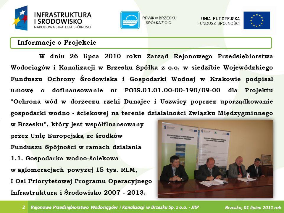 Brzesko, 01 lipiec 2011 rok 2 UNIA EUROPEJSKA FUNDUSZ SPÓJNOŚCI Informacje o Projekcie Rejonowe Przedsiębiorstwo Wodociągów i Kanalizacji w Brzesku Sp