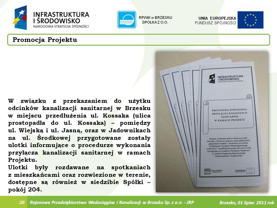20 UNIA EUROPEJSKA FUNDUSZ SPÓJNOŚCI Promocja Projektu W związku z przekazaniem do użytku odcinków kanalizacji sanitarnej w Brzesku w miejscu przedłuż