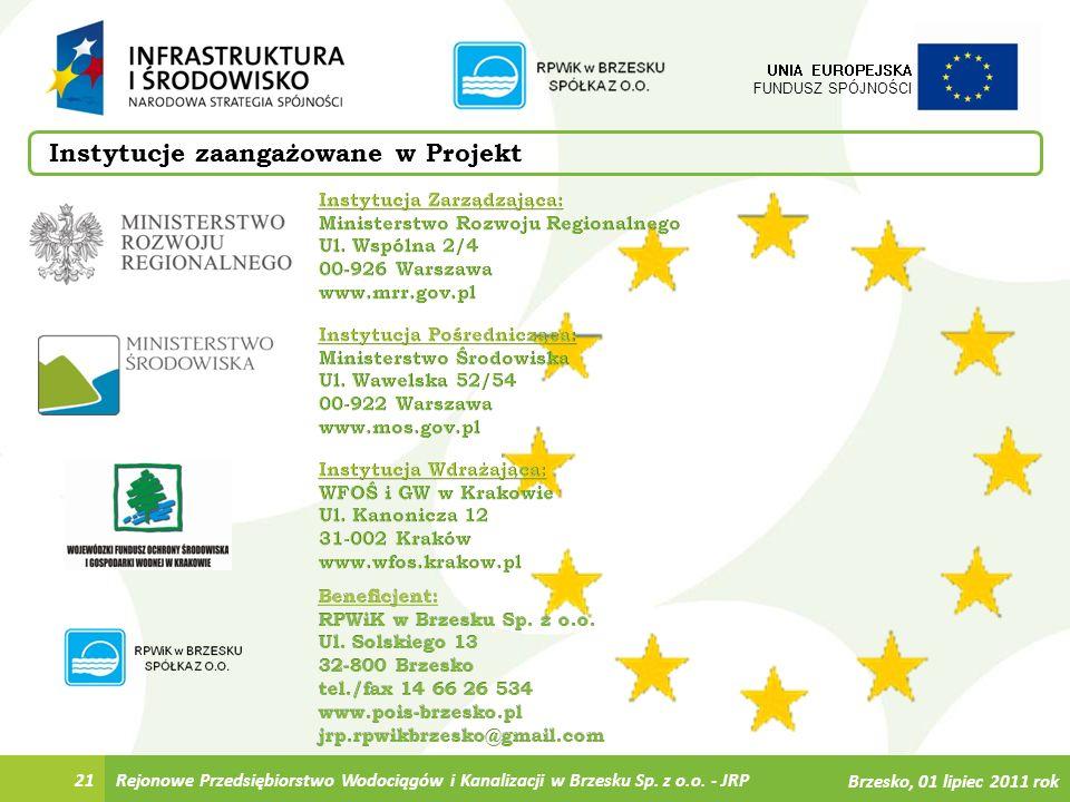 21 UNIA EUROPEJSKA FUNDUSZ SPÓJNOŚCI Instytucje zaangażowane w Projekt Rejonowe Przedsiębiorstwo Wodociągów i Kanalizacji w Brzesku Sp. z o.o. - JRP B