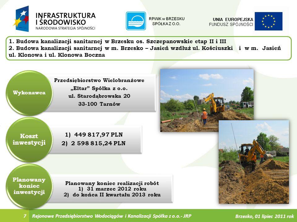 Planowany koniec realizacji robót 1) 31 marzec 2012 roku 2) do końca II kwartału 2013 roku 1) 449 817,97 PLN 2) 2 598 815,24 PLN Przedsiębiorstwo Wiel