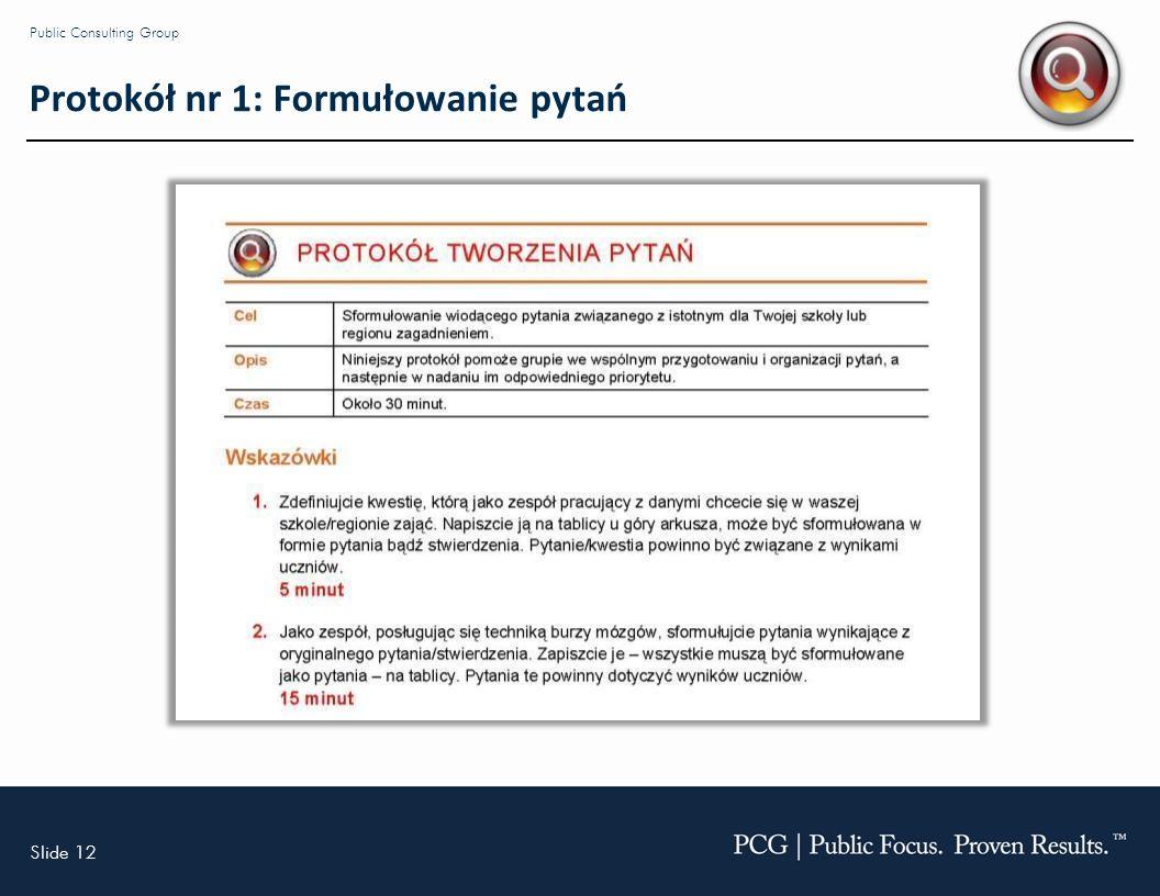 Slide 12 Public Consulting Group Protokół nr 1: Formułowanie pytań