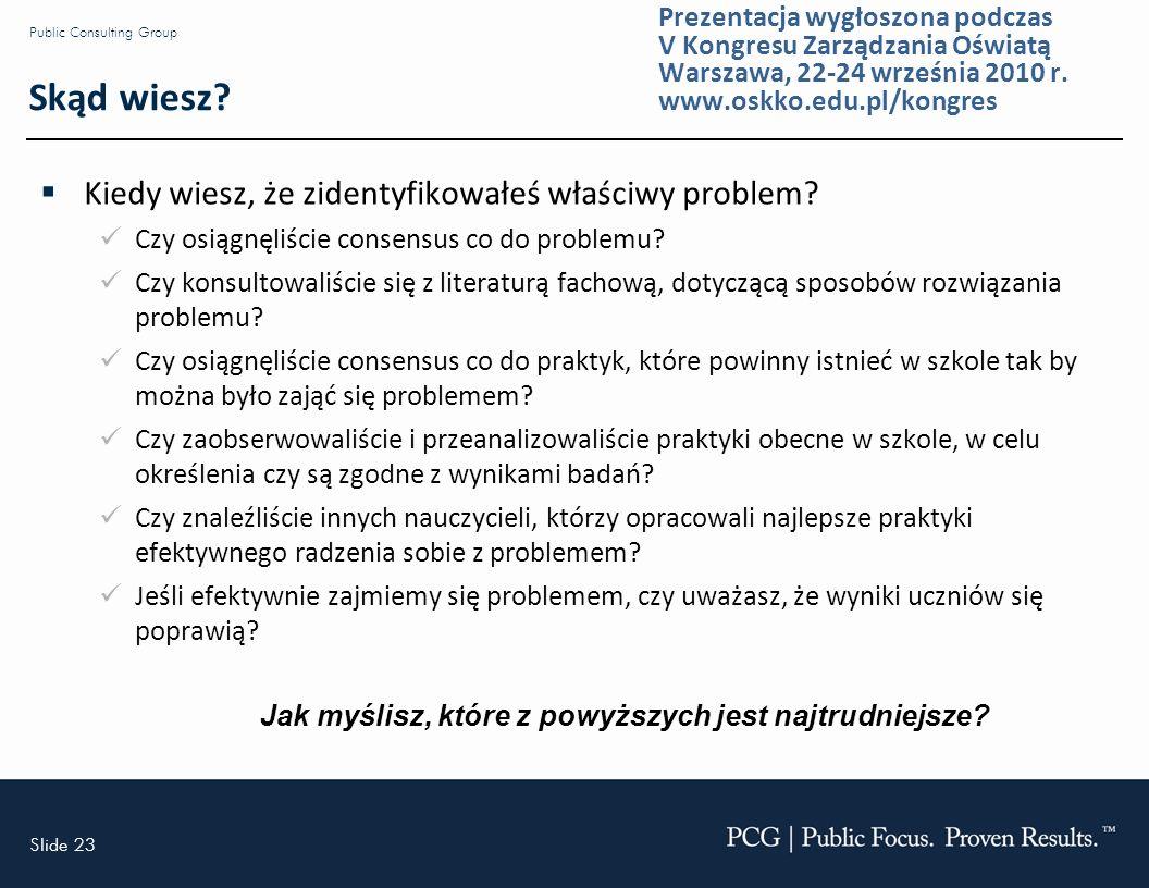 Slide 23 Public Consulting Group Skąd wiesz. Kiedy wiesz, że zidentyfikowałeś właściwy problem.