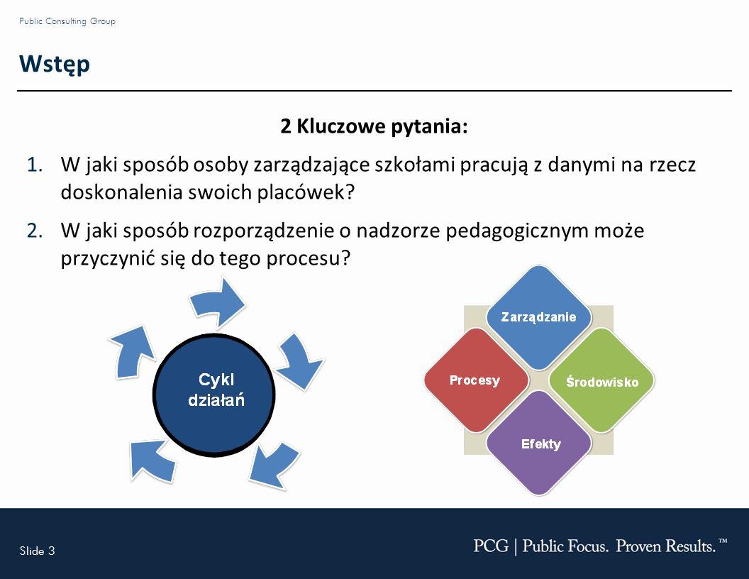 Slide 3 Public Consulting Group Wstęp 2 Kluczowe pytania: 1.W jaki sposób osoby zarządzające szkołami pracują z danymi na rzecz doskonalenia swoich placówek.