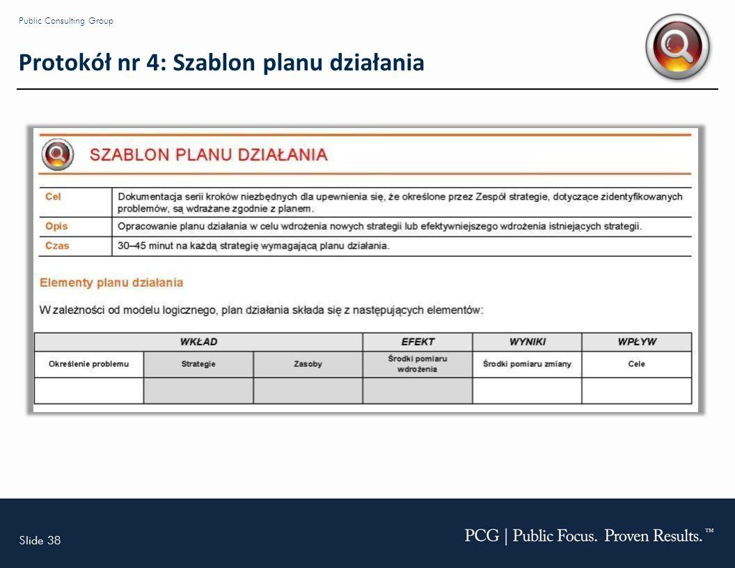Slide 38 Public Consulting Group Protokół nr 4: Szablon planu działania