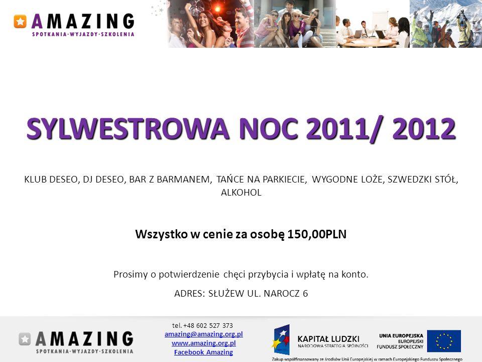 tel. +48 602 527 373 amazing@amazing.org.pl www.amazing.org.pl Facebook Amazing SYLWESTROWA NOC 2011/ 2012 KLUB DESEO, DJ DESEO, BAR Z BARMANEM, TAŃCE