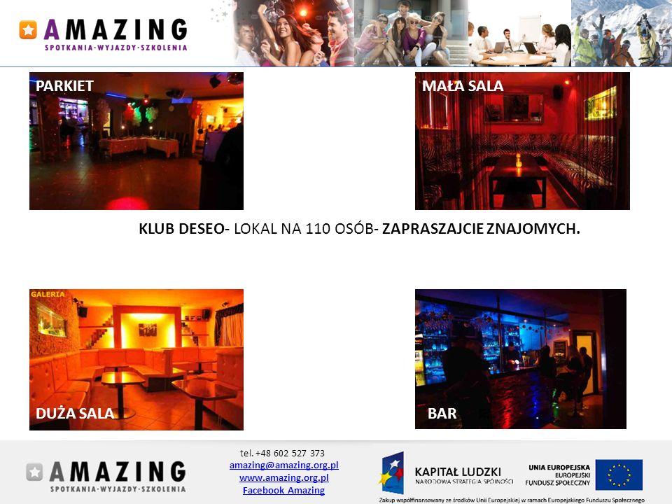 tel. +48 602 527 373 amazing@amazing.org.pl www.amazing.org.pl Facebook Amazing KLUB DESEO- LOKAL NA 110 OSÓB- ZAPRASZAJCIE ZNAJOMYCH. PARKIETMAŁA SAL