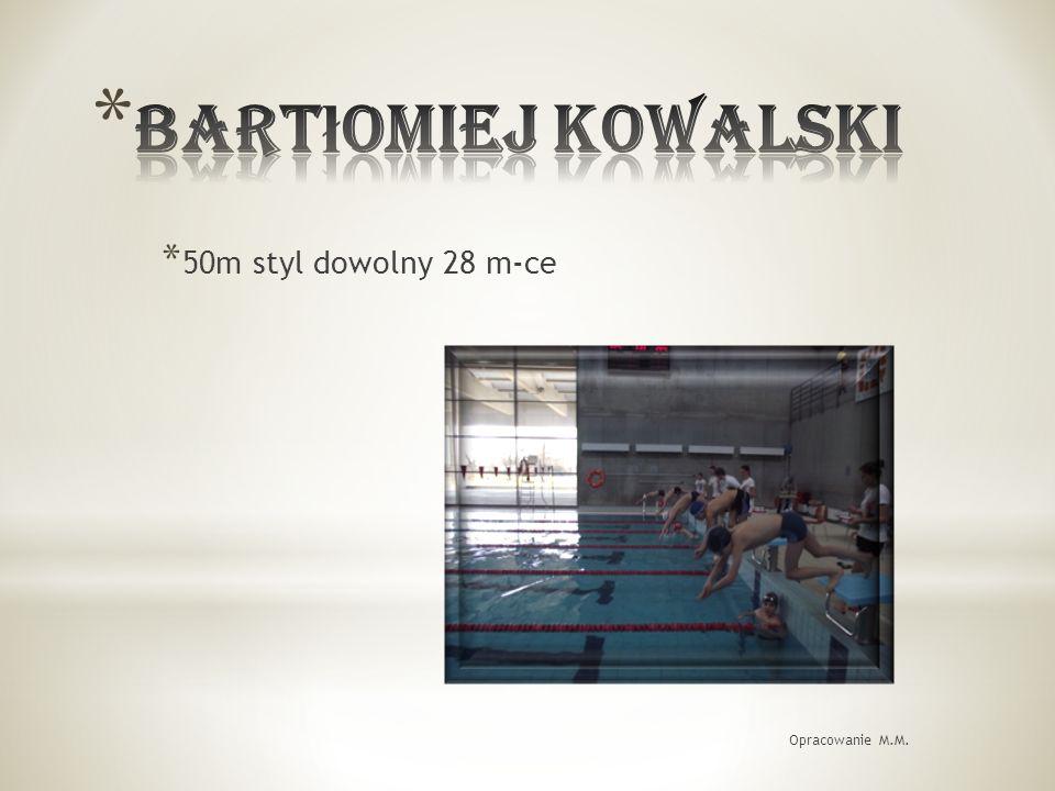 * 50m styl dowolny 28 m-ce Opracowanie M.M.