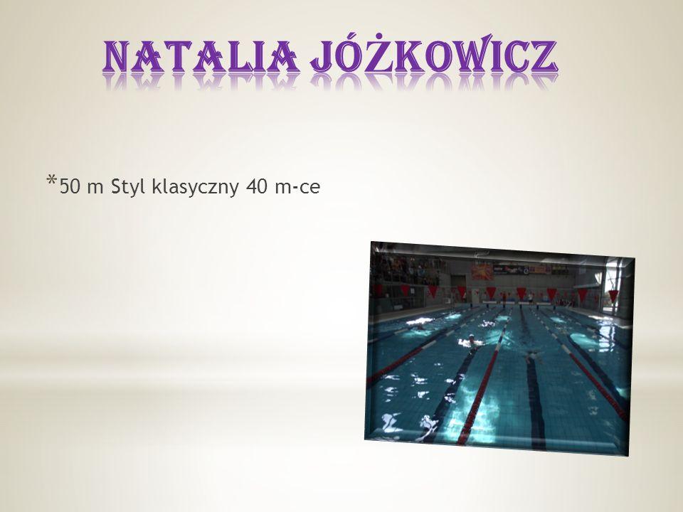 * 50 m Styl klasyczny 40 m-ce