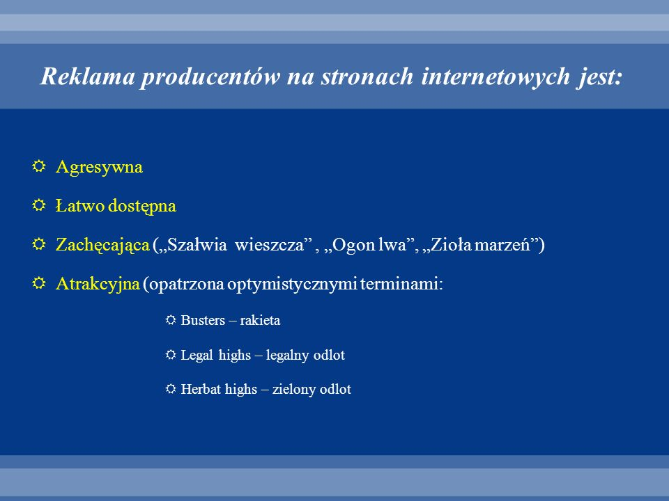 Reklama producentów na stronach internetowych jest: Agresywna Łatwo dostępna Zachęcająca (Szałwia wieszcza, Ogon lwa, Zioła marzeń) Atrakcyjna (opatrz