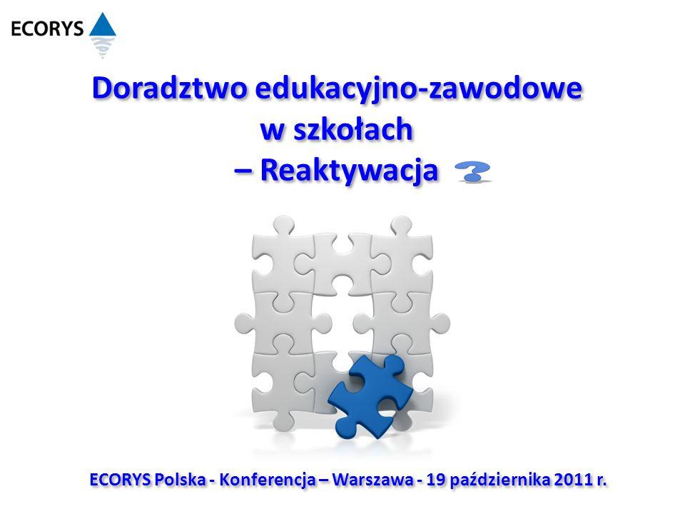 ECORYS Polska - Konferencja – Warszawa - 19 października 2011 r. Doradztwo edukacyjno-zawodowe w szkołach – Reaktywacja