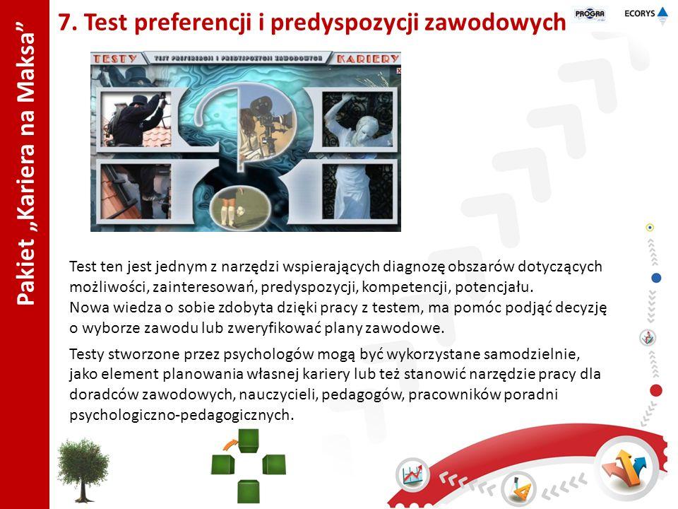 Pakiet Kariera na Maksa 7. Test preferencji i predyspozycji zawodowych Test ten jest jednym z narzędzi wspierających diagnozę obszarów dotyczących moż