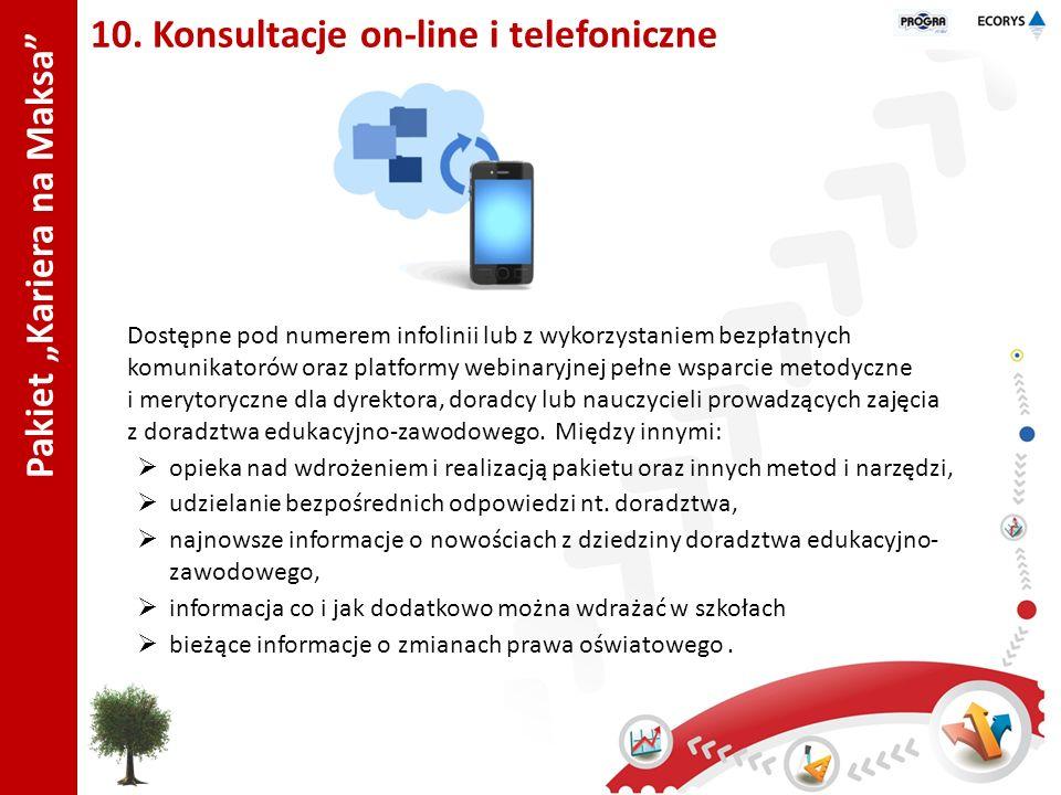 Pakiet Kariera na Maksa 10. Konsultacje on-line i telefoniczne Dostępne pod numerem infolinii lub z wykorzystaniem bezpłatnych komunikatorów oraz plat