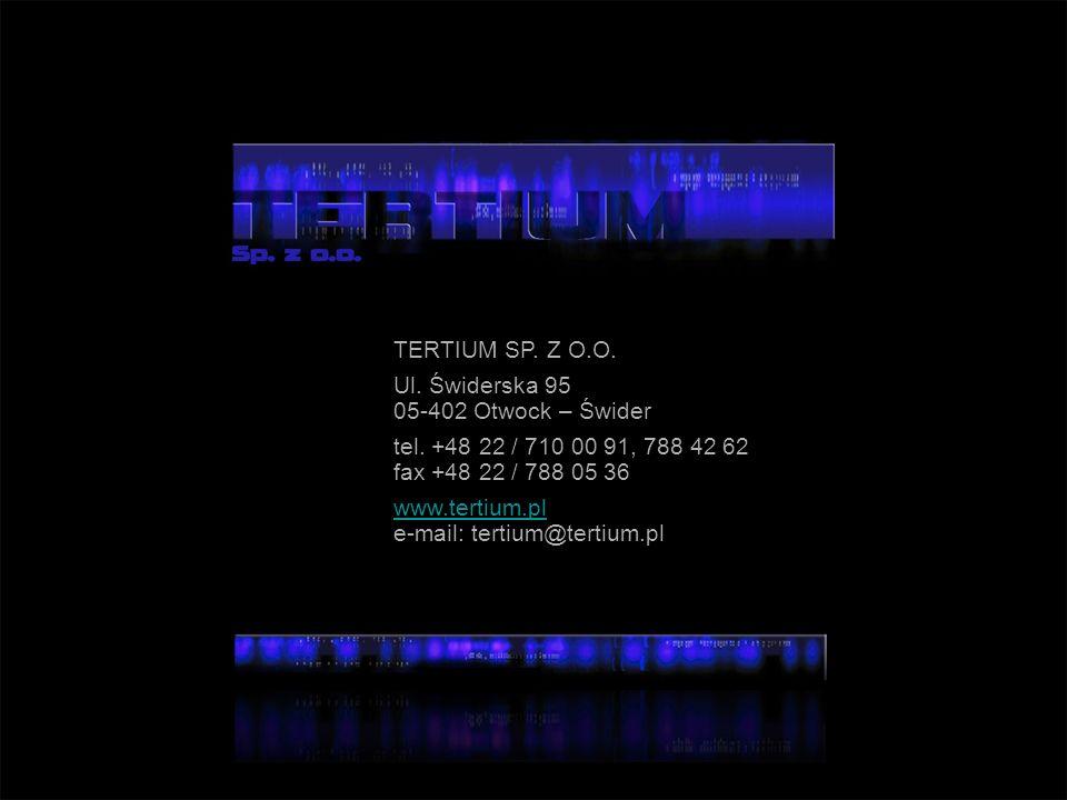 TERTIUM SP. Z O.O. Ul. Świderska 95 05-402 Otwock – Świder tel. +48 22 / 710 00 91, 788 42 62 fax +48 22 / 788 05 36 www.tertium.pl e-mail: tertium@te