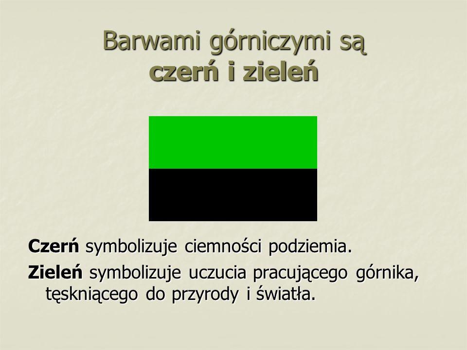 Barwami górniczymi są czerń i zieleń Czerń symbolizuje ciemności podziemia.
