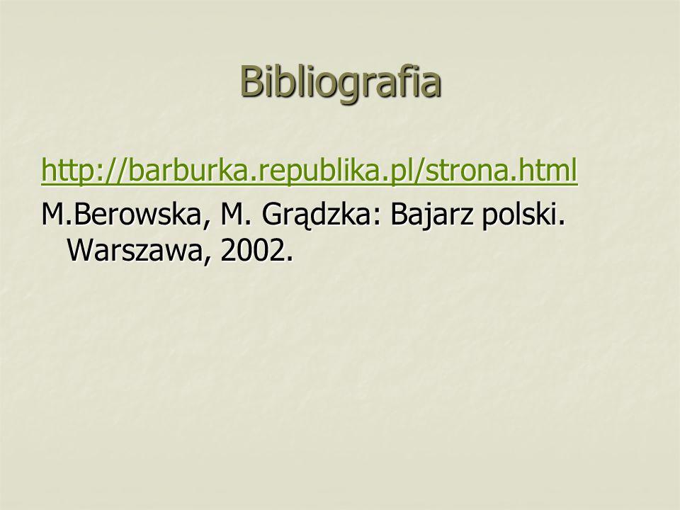 Bibliografia http://barburka.republika.pl/strona.html M.Berowska, M.