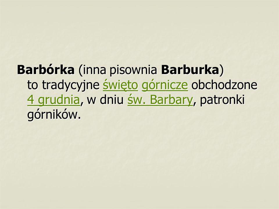 Barbórka (inna pisownia Barburka) to tradycyjne święto górnicze obchodzone 4 grudnia, w dniu św.