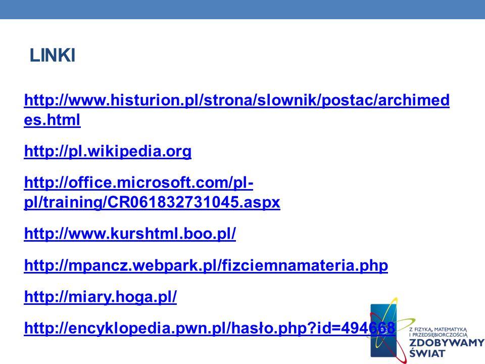 LINKI http://www.histurion.pl/strona/slownik/postac/archimed es.html http://pl.wikipedia.org http://office.microsoft.com/pl- pl/training/CR06183273104