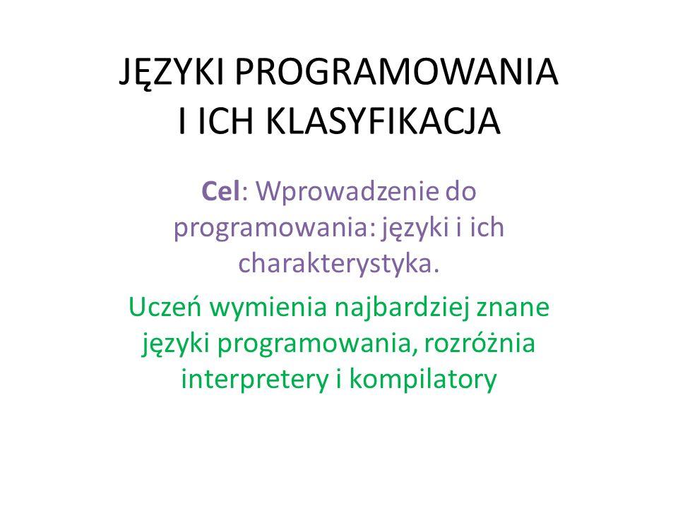 JĘZYKI PROGRAMOWANIA I ICH KLASYFIKACJA Cel: Wprowadzenie do programowania: języki i ich charakterystyka. Uczeń wymienia najbardziej znane języki prog