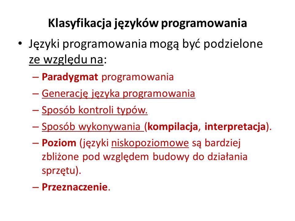 Klasyfikacja języków programowania Języki programowania mogą być podzielone ze względu na: – Paradygmat programowania – Generację języka programowania
