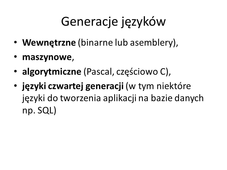 Generacje języków Wewnętrzne (binarne lub asemblery), maszynowe, algorytmiczne (Pascal, częściowo C), języki czwartej generacji (w tym niektóre języki
