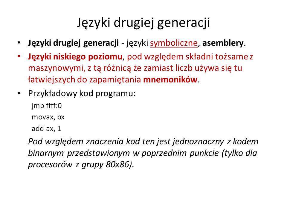 Języki drugiej generacji Języki drugiej generacji - języki symboliczne, asemblery. Języki niskiego poziomu, pod względem składni tożsame z maszynowymi