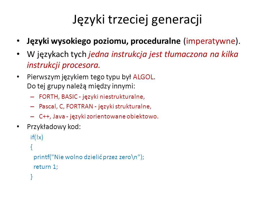 Języki trzeciej generacji Języki wysokiego poziomu, proceduralne (imperatywne). W językach tych jedna instrukcja jest tłumaczona na kilka instrukcji p
