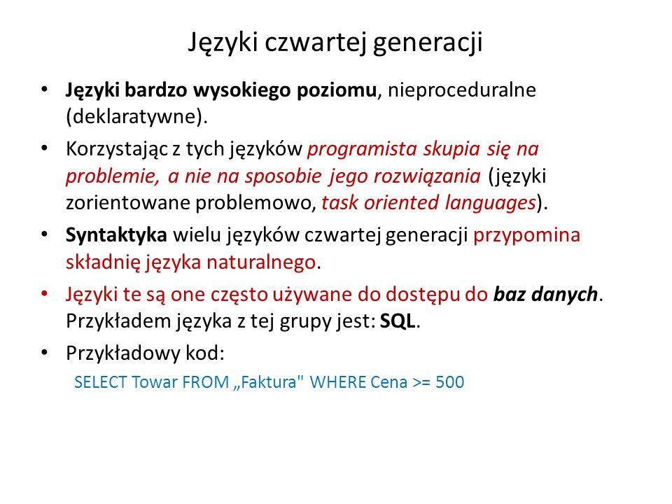 Języki czwartej generacji Języki bardzo wysokiego poziomu, nieproceduralne (deklaratywne). Korzystając z tych języków programista skupia się na proble