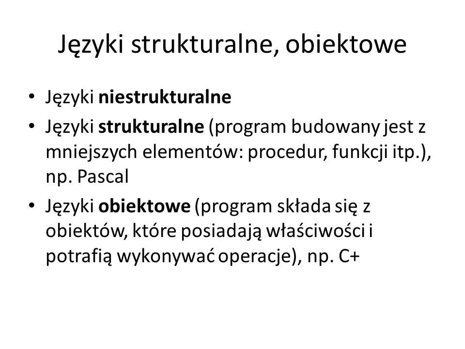 Języki strukturalne, obiektowe Języki niestrukturalne Języki strukturalne (program budowany jest z mniejszych elementów: procedur, funkcji itp.), np.