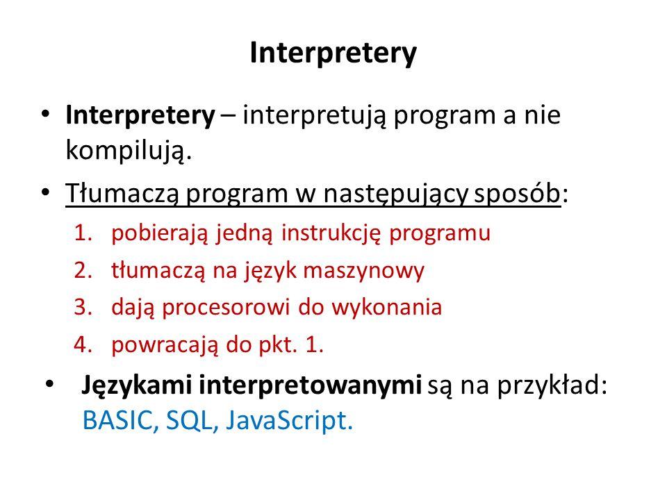 Interpretery Interpretery – interpretują program a nie kompilują. Tłumaczą program w następujący sposób: 1.pobierają jedną instrukcję programu 2.tłuma