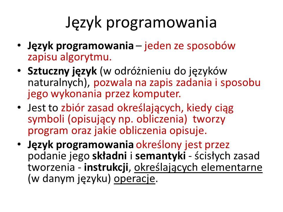 Język programowania Język programowania – jeden ze sposobów zapisu algorytmu. Sztuczny język (w odróżnieniu do języków naturalnych), pozwala na zapis