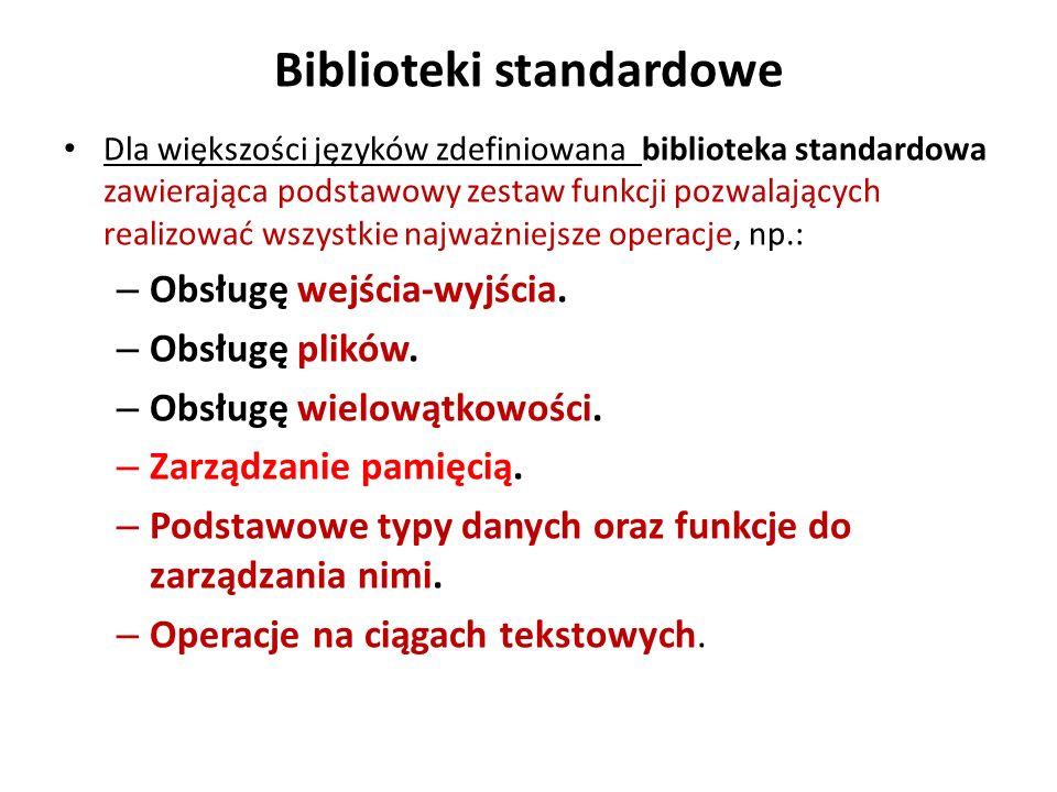 Biblioteki standardowe Dla większości języków zdefiniowana biblioteka standardowa zawierająca podstawowy zestaw funkcji pozwalających realizować wszys