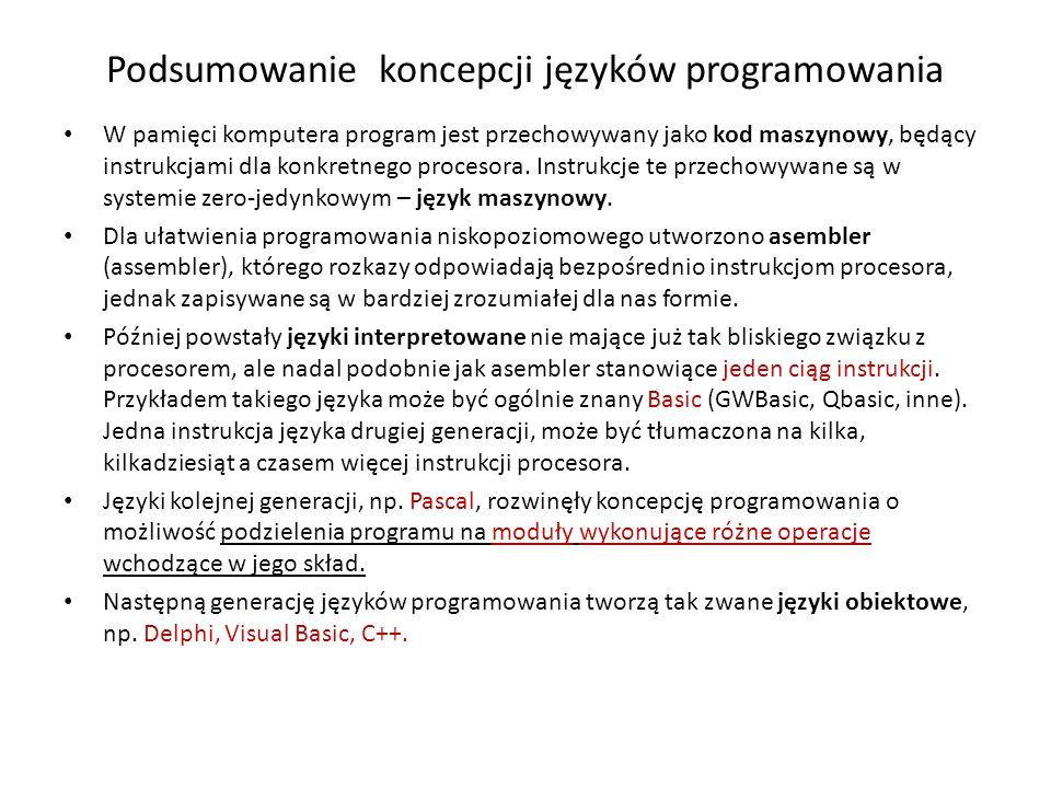 Podsumowanie koncepcji języków programowania W pamięci komputera program jest przechowywany jako kod maszynowy, będący instrukcjami dla konkretnego pr