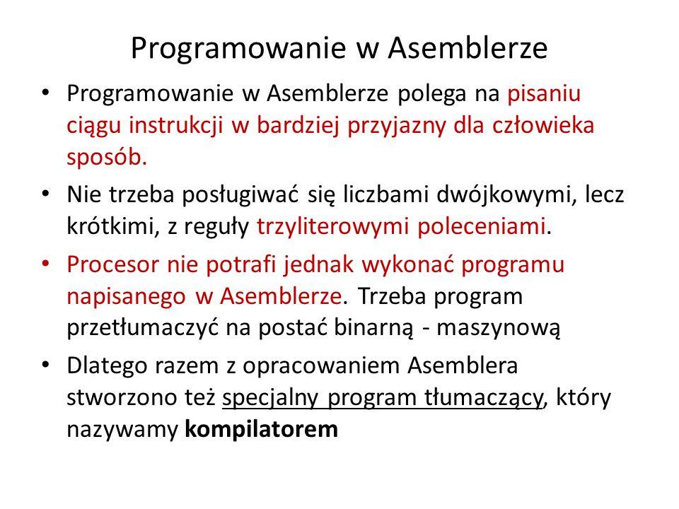 Programowanie w Asemblerze Programowanie w Asemblerze polega na pisaniu ciągu instrukcji w bardziej przyjazny dla człowieka sposób. Nie trzeba posługi