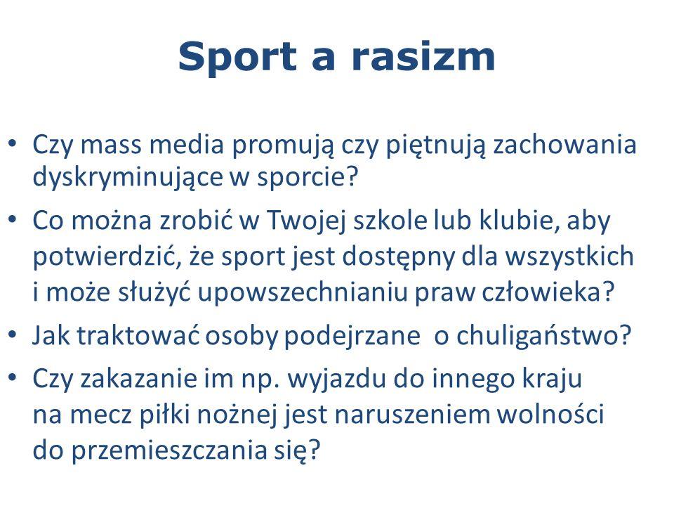 Sport a rasizm Czy mass media promują czy piętnują zachowania dyskryminujące w sporcie.