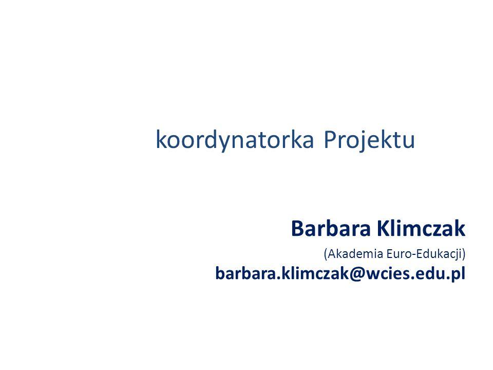 koordynatorka Projektu Barbara Klimczak (Akademia Euro-Edukacji) barbara.klimczak@wcies.edu.pl