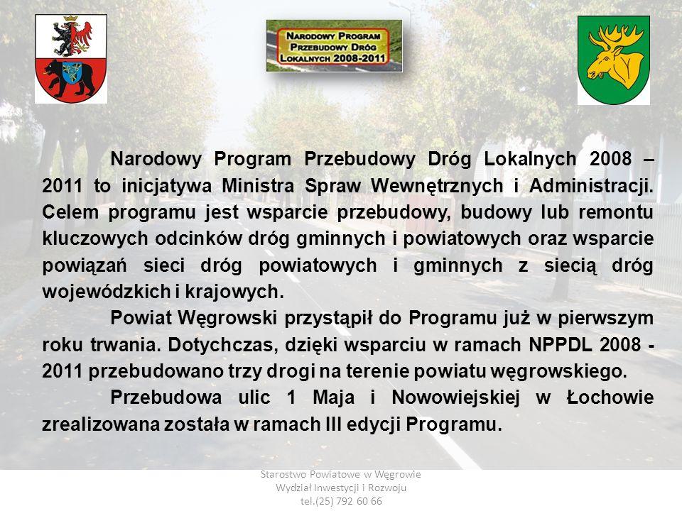 Starostwo Powiatowe w Węgrowie Wydział Inwestycji i Rozwoju tel.(25) 792 60 66 Narodowy Program Przebudowy Dróg Lokalnych 2008 – 2011 to inicjatywa Mi