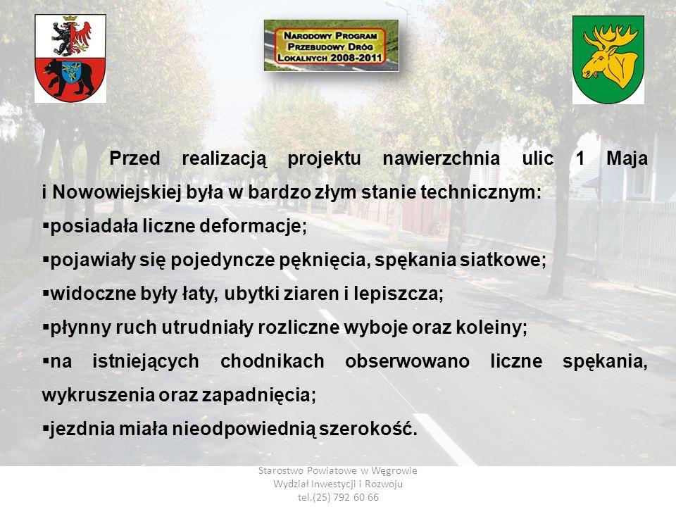 Starostwo Powiatowe w Węgrowie Wydział Inwestycji i Rozwoju tel.(25) 792 60 66 Przed realizacją projektu nawierzchnia ulic 1 Maja i Nowowiejskiej była