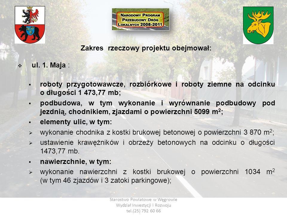 Starostwo Powiatowe w Węgrowie Wydział Inwestycji i Rozwoju tel.(25) 792 60 66 Zakres rzeczowy projektu obejmował: ul. 1. Maja : roboty przygotowawcze