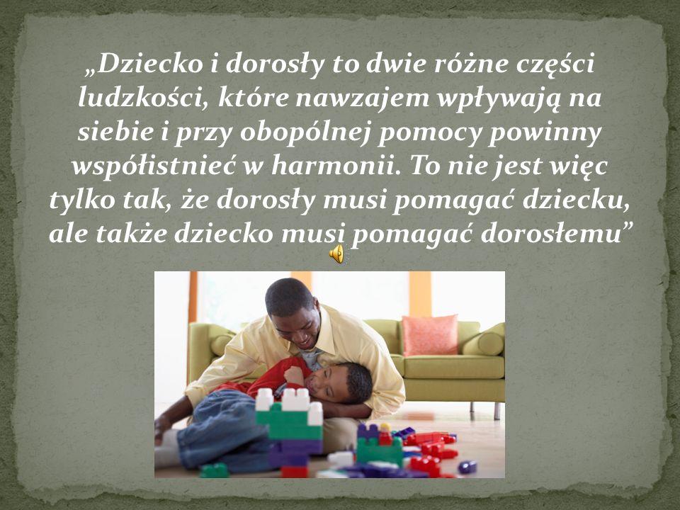 Dziecko i dorosły to dwie różne części ludzkości, które nawzajem wpływają na siebie i przy obopólnej pomocy powinny współistnieć w harmonii. To nie je