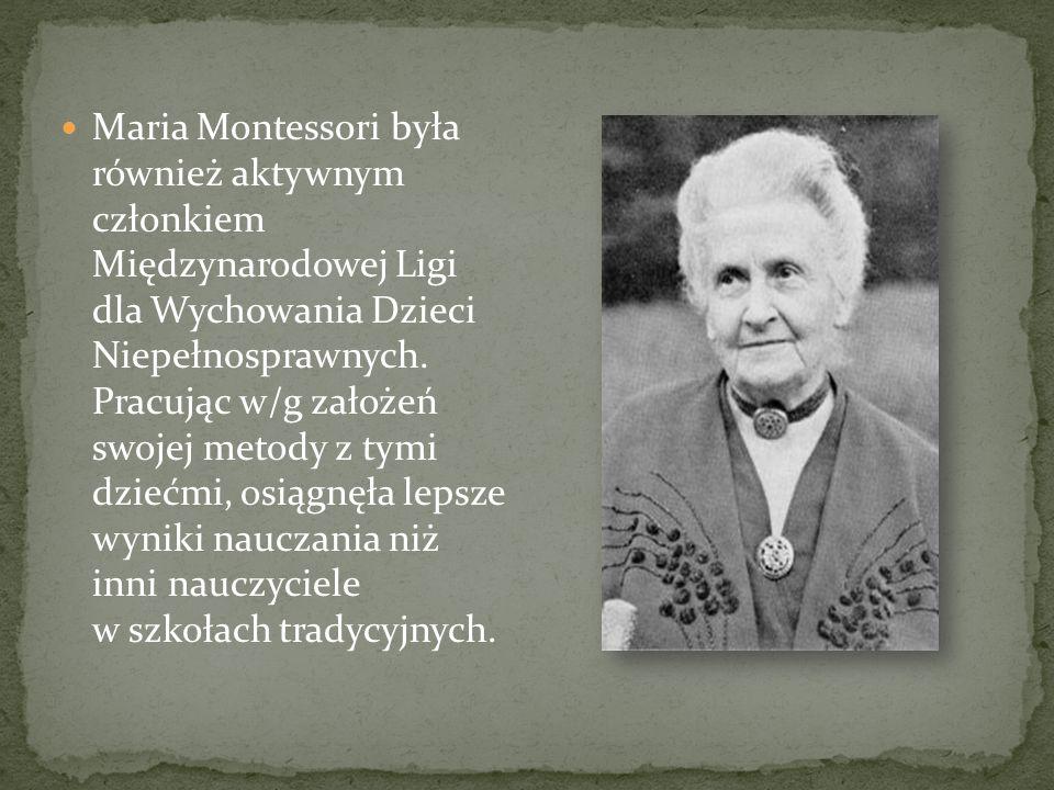 Maria Montessori była również aktywnym członkiem Międzynarodowej Ligi dla Wychowania Dzieci Niepełnosprawnych. Pracując w/g założeń swojej metody z ty