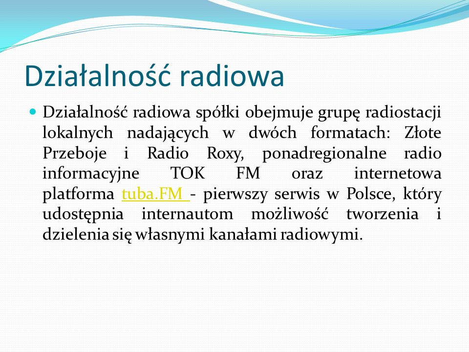 Działalność radiowa Działalność radiowa spółki obejmuje grupę radiostacji lokalnych nadających w dwóch formatach: Złote Przeboje i Radio Roxy, ponadre