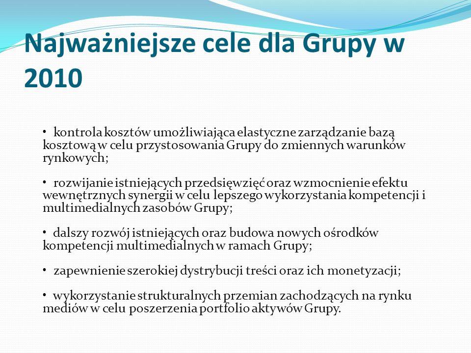 Najważniejsze cele dla Grupy w 2010 kontrola kosztów umożliwiająca elastyczne zarządzanie bazą kosztową w celu przystosowania Grupy do zmiennych warun