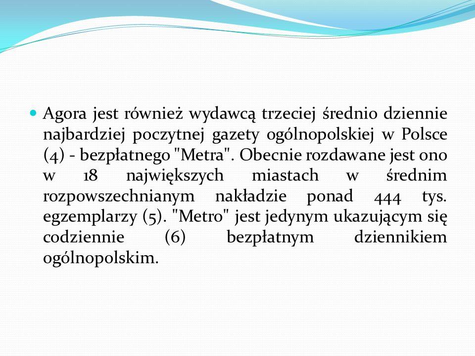Agora jest również wydawcą trzeciej średnio dziennie najbardziej poczytnej gazety ogólnopolskiej w Polsce (4) - bezpłatnego