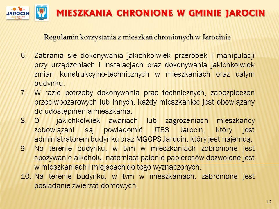 MIESZKANIA CHRONIONE W GMINIE JAROCIN Regulamin korzystania z mieszkań chronionych w Jarocinie 6.Zabrania sie dokonywania jakichkolwiek przeróbek i ma