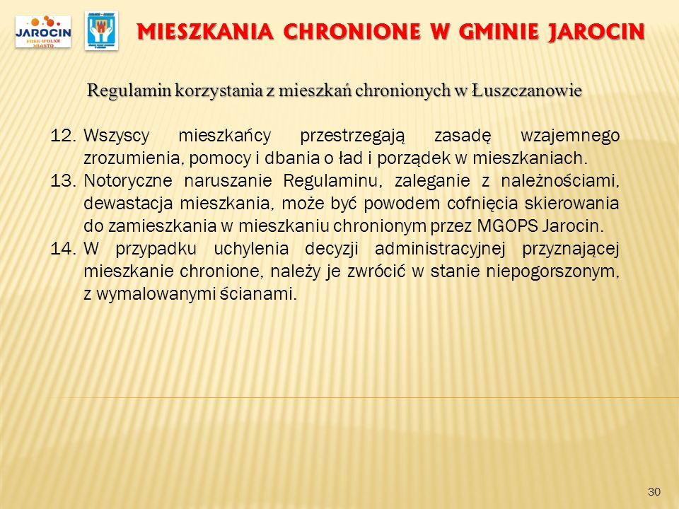 MIESZKANIA CHRONIONE W GMINIE JAROCIN Regulamin korzystania z mieszkań chronionych w Łuszczanowie 12.Wszyscy mieszkańcy przestrzegają zasadę wzajemneg